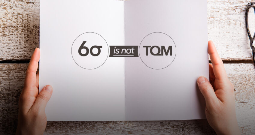 Why Six Sigma is not TQM
